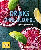 Drinks ohne Alkohol: Spritziges für alle (GU KüchenRatgeber)