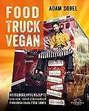 Food Truck Vegan: Heiß begehrte Rezepte von New Yorks legendärem Cinnamon Snail Food Truck